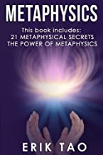 Metaphysics: This book includes: 21 Metaphysical Secrets, The Power of Metaphysics