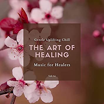 The Art Of Healing - Gentle Uplifting Chill Music For Healers, Vol. 14