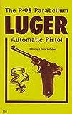 The P-08  Parabellum Luger Automatic Pistol