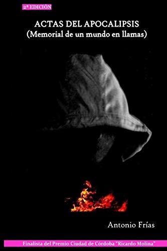 Actas del Apocalipsis: (Memorial de un mundo en llamas)