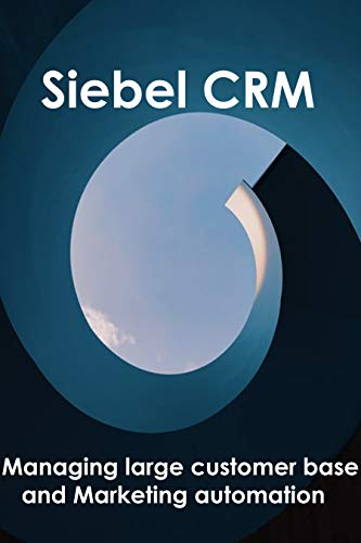 Siebel CRM: Managing large customer base and Marketing Automation (English Edition)