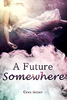 [Cece Beyer]のA Future Somewhere: A YA Boarding School Romance (English Edition)