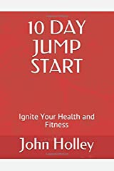 10 DAY JUMP START: Ignite Your Health and Fitness Paperback