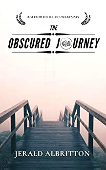 The Obscured Journey: Rise from the Fog of Uncertainty by [Jerald Albritton]