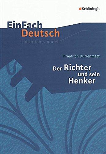 EinFach Deutsch Unterrichtsmodelle: Friedrich Dürrenmatt: Der Richter und sein Henker: Klassen 8 - 10