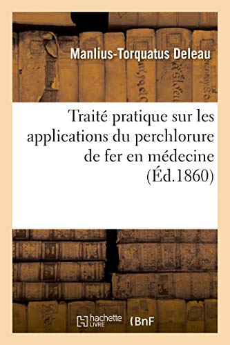 Traité pratique sur les applications du perchlorure de fer en médecine