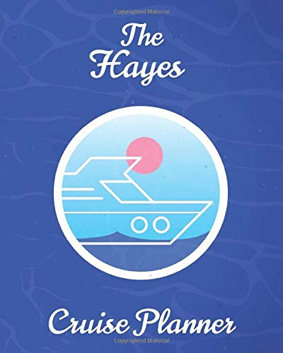 The Hayes Cruise Planner: Personalized Notebook for Planning a Travel Adventure (International Cruising Notebooks Series)