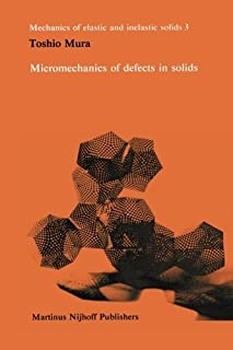 Micromechanics of defects in solids (Monographs and Textbooks on Mechanics of Solids and Fluids) by Toshio Mura (2012-05-03)
