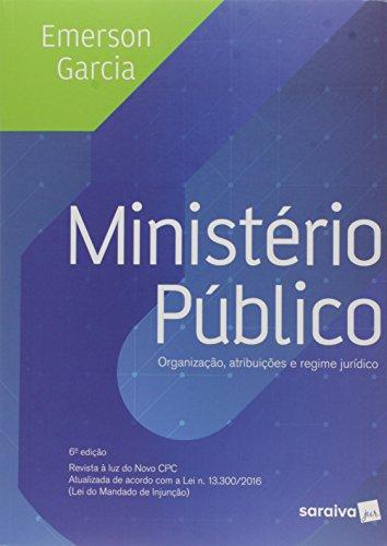 Ministério público: Organização, atribuições e regime político - 6ª edição de 2017: Organização, Atribuições e Regime Jurídico