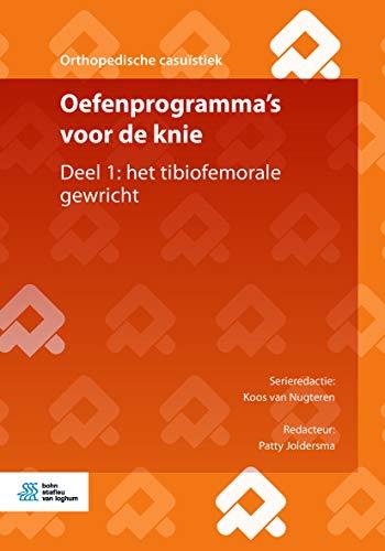 Oefenprogramma's voor de knie: Deel 1: het tibiofemorale gewricht (Orthopedische casuïstiek) (Dutch Edition)
