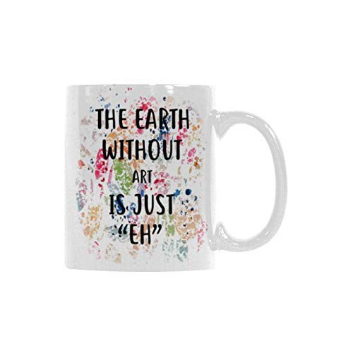 """The Earth Without Art is Just""""EH"""" White Ceramic Coffee Mug Made In Usa 11Oz"""