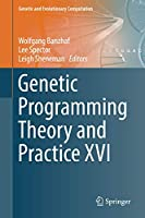 Genetic Programming Theory and Practice XVI (Genetic and Evolutionary Computation)