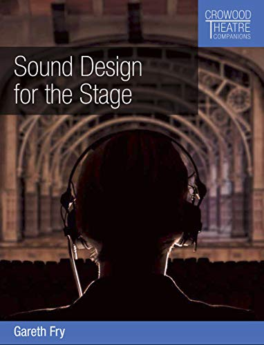 Sound Design for the Stage (Crowood Theatre Companions)