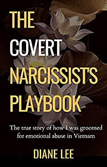 The Covert Narcissist's Playbook: The True Story of How I was Groomed for Narcissistic Abuse in Vietnam by [Diane Lee]