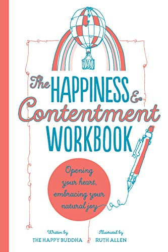 The Happiness & Contentment Workbook: Opening Your Heart, Embracing Your Natural Joy