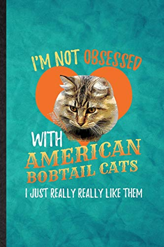I'm Not Obsessed with American Bobtail Cats I Just Really Really Like Them:...