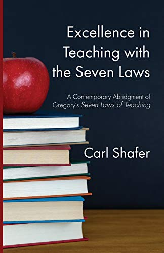 Excellence in Teaching with the Seven Laws: A Contemporary Abridgment of Gregory's Seven Laws of Teaching
