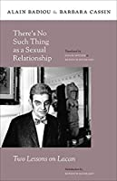 There's No Such Thing as a Sexual Relationship: Two Lessons on Lacan (Insurrections)