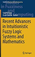 Recent Advances in Intuitionistic Fuzzy Logic Systems and Mathematics (Studies in Fuzziness and Soft Computing, 395)