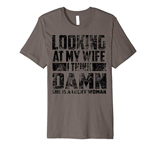 Looking At My Wife I Think Damn She Is A Lucky Woman Gift