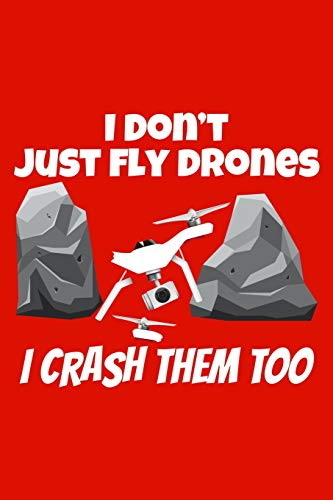 I Don't Just fly Drones I Crash Them Too: I Don't Just fly Drones I Crash Them Too 120 Page Matte Cover Lined Journal