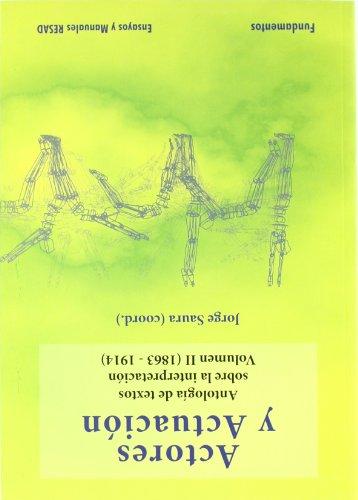 Actores y actuación, vol. II. (1863-1915): Antología de textos sobre la interpretación: 155 (Arte / Teoria teatral)