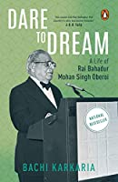 Dare to Dream: A Life of Rai Bahadur Mohan Singh Oberoi