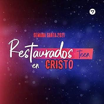 Restaurados en Cristo - Semana Santa 2021 (Teen)
