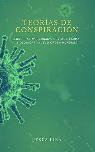 TEORÍAS DE CONSPIRACIÓN: ¿Guerras modernas? COVID-19 ¿Arma biológica? ¿Nuevo orden mundial? (Spanish Edition)