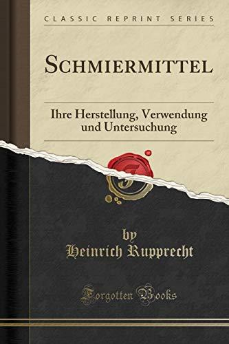 Schmiermittel: Ihre Herstellung, Verwendung und Untersuchung (Classic Reprint)