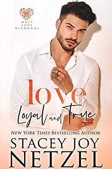Love Loyal and True (Must Love Diamonds Book 2) by [Stacey Joy Netzel]