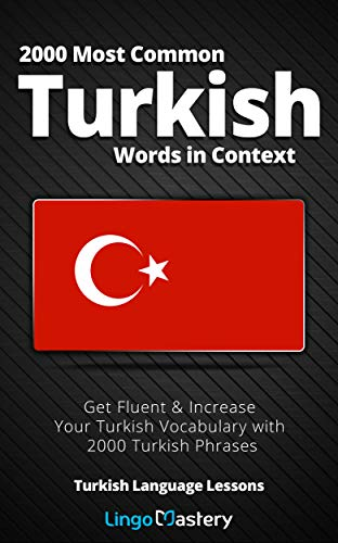 2000 Most Common Turkish Words in Context: Get Fluent & Increase Your Turkish Vocabulary with 2000 Turkish Phrases (Turkish Language Lessons)