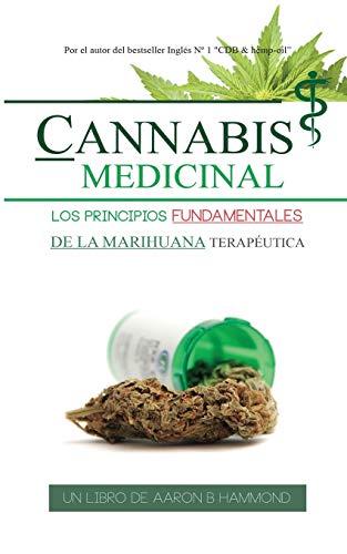 Cannabis Medicinal: Los principios Fundamentales de la marihuana terapeutica