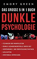 Dunkle Psychologie - Das grosse 5 in 1 Buch: Techniken der Manipulation - Dunkle Gedankenkontrolle durch NLP - Verfuehrungs- und Ueberzeugungstaktiken - Gaslighting - Emotionale Erpressung