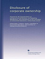Disclosure of corporate ownership: Prepared by the Subcommittees on Intergovernmental Relations and Budgeting, Management, and Expenditures of the ... Government Operations, United States Senate