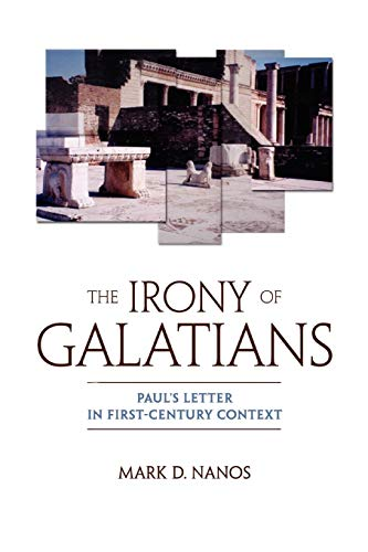 The Irony of Galatians: Paul's Letter in First-Century Context