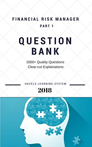 2018 FRM Exam Practice Questions FRM Part 1 Financial Risk manager - Volume 1: Applicable for May and November 2018 (2018 FRM essential exam material)
