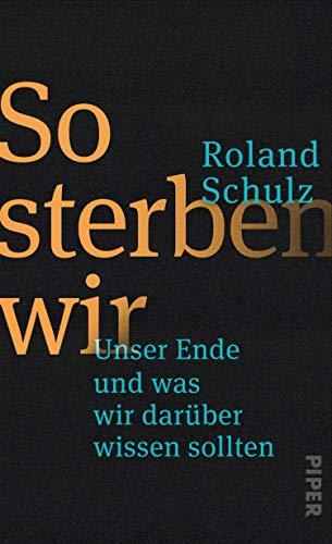 Buchseite und Rezensionen zu 'So sterben wir: Unser Ende und was wir darüber wissen sollten' von Roland Schulz