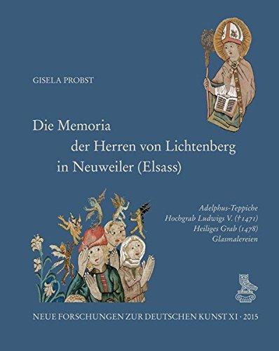 Die Memoria der Herren von Lichtenberg in Neuweiler (Elsass): Adelphus-Teppiche, Hochgrab Ludwigs V. (+ 1471), Heiliges Grab (1478), Glasmalereien (Neue Forschungen zur deutschen Kunst)