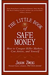 The Little Book of Safe Money: How to Conquer Killer Markets, Con Artists, and Yourself (Little Books. Big Profits 4) Kindle Edition