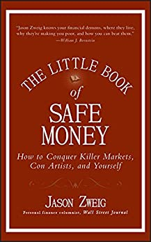 The Little Book of Safe Money: How to Conquer Killer Markets, Con Artists, and Yourself (Little Books. Big Profits 4) by [Jason Zweig]