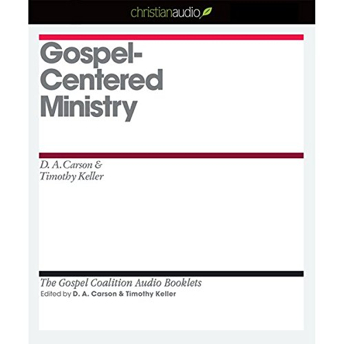 Gospel-Centered Ministry     The Gospel Coalition Audio Booklets              By:                                                                                                                                 D. A. Carson,                                                                                        Timothy Keller                               Narrated by:                                                                                                                                 Grover Gardner                      Length: 27 mins     Not rated yet     Overall 0.0
