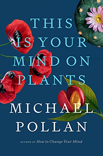 This Is Your Mind on Plants by [Michael Pollan]