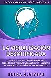 La visualización desmitificada: Los secretos nunca antes contados para reprogramar tu mente subconsciente y manifestar la realidad de tus sueños en 5 ... 3 (Ley de la atracción - libros cortos)