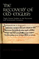 The Recovery of Old English: Anglo-Saxon Studies in the Sixteenth and Seventeenth Centuries (Publications of the Richard Rawlinson Center)
