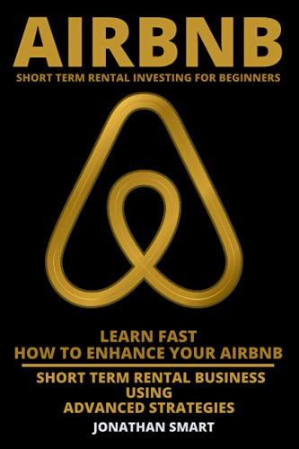 Real Estate Investing Books! - Airbnb Short Term Rental Investing For Beginners: Learn Fast How To Enhance Your Airbnb Short Term Rental Business Using Advanced Strategies