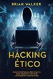 Hacking Ético: Guía completa para principiantes para aprender y entender los reinos del hacking ético (Libro En Español/Ethical Hacking Spanish Book Version) (Spanish Edition)