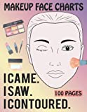 Makeup Face Charts: Practice Paper Worksheets Book for Makeup Artists to Practice and Design New Looks. I Came I Saw I Contoured.