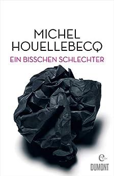 Ein bisschen schlechter: Neue Interventionen (German Edition) par [Michel Houellebecq, Stephan Kleiner]