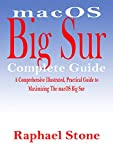 macOS Big Sur Complete Guide: A Comprehensive Illustrated, Practical Guide to Maximizing The macOS Big Sur (English Edition)